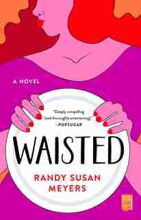 Waisted: A Novel by Randy Susan Meyers