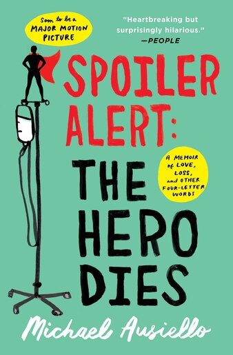 Spoiler Alert: The Hero Dies: A Memoir of Love, Loss, and Other Four-Letter Words by Michael Ausiello