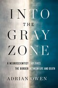 Book Into the Gray Zone: A Neuroscientist Explores the Border Between Life and Death by Adrian Owen