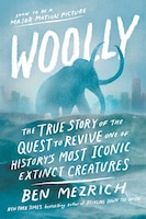 Book Woolly: The True Story of the De-Extinction of One of History's Most Iconic Creatures by Ben Mezrich