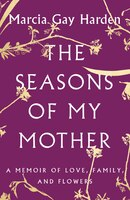 Book The Seasons of My Mother: A Memoir of Love, Family, and Flowers by Marcia Gay Harden