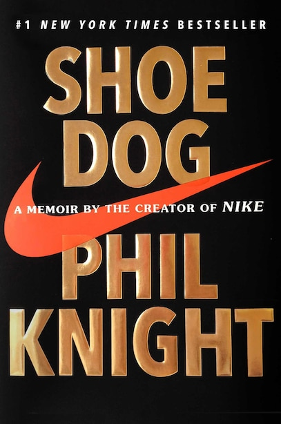 Shoe Dog: A Memoir By The Creator Of Nike by Phil Knight