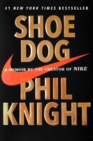 Book Shoe Dog: A Memoir By The Creator Of Nike by Phil Knight