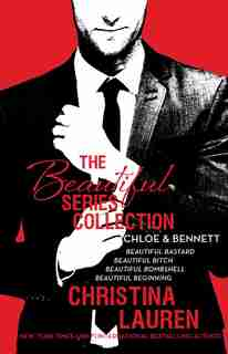 The Beautiful Series Collection: Chloe & Bennett: BEAUTIFUL BASTARD, BEAUTIFUL BITCH, BEAUTIFUL BOMBSHELL, BEAUTIFUL BEGINNING by Christina Lauren