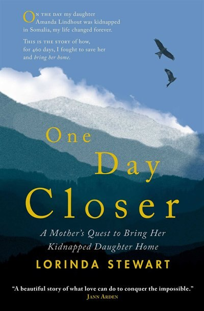 One Day Closer: A Mother's Quest to Bring Her Kidnapped Daughter Home by Lorinda Stewart