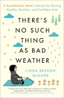 There's No Such Thing as Bad Weather: A Scandinavian Mom's Secrets for Raising Healthy, Resilient…