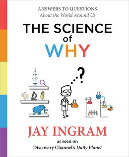 Book The Science of Why: Answers to Questions About the World Around Us by Jay Ingram