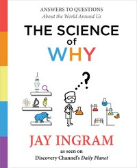 The Science of Why: Answers to Questions About the World Around Us