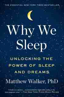 Why We Sleep: Unlocking the Power of Sleep and Dreams de Matthew Walker