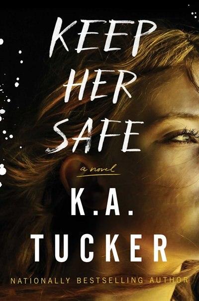 Keep Her Safe: A Novel by K.A. Tucker