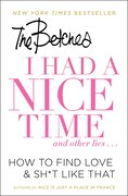 Book I Had a Nice Time And Other Lies...: How to find love & sh*t like that by The Betches
