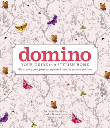 domino: Your Guide to a Stylish Home by Editors of domino
