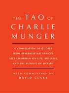 Tao of Charlie Munger: A Compilation of Quotes from Berkshire Hathaway's Vice Chairman on Life…