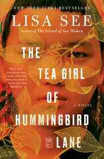 The Tea Girl of Hummingbird Lane: A Novel by Lisa See