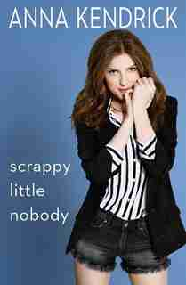 SCRAPPY LITTLE NOBODY: AUTOGRAPHED EDITION by Anna Kendrick