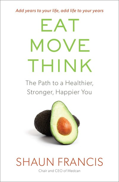 Eat, Move, Think: The Path to a Healthier, Stronger, Happier You by Shaun Francis