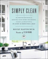Simply Clean: The Proven Method for Keeping Your Home Organized, Clean, and Beautiful in Just 10…