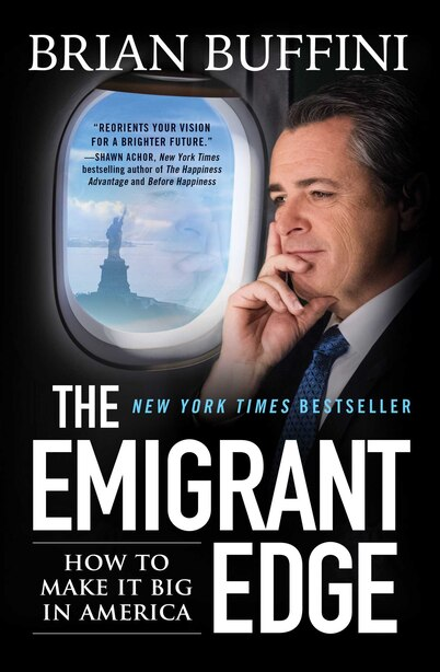 The Emigrant Edge: How to Make It Big in America by Brian Buffini