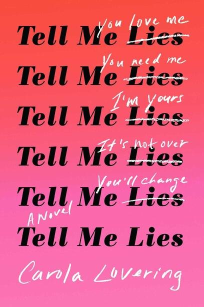 Tell Me Lies: A Novel by Carola Lovering