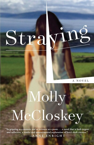 Straying: A Novel by Molly Mccloskey