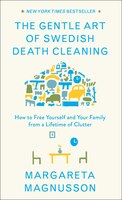 The Gentle Art of Swedish Death Cleaning: How to Free Yourself and Your Family from a Lifetime of…
