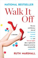 Walk It Off: The True and Hilarious Story of How I Learned to Stand, Walk, Pee, Run, and Have Sex…