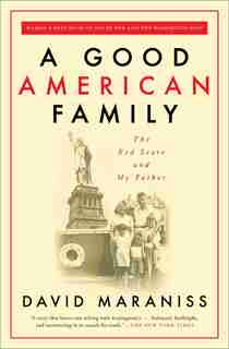 A Good American Family: The Red Scare And My Father by David Maraniss