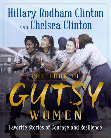 The Book Of Gutsy Women: Favorite stories Of Courage And Resilience by Hillary Rodham Clinton