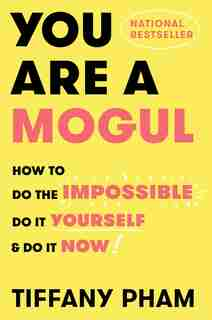 You Are A Mogul: How to Do the Impossible, Do It Yourself, and Do It Now by Tiffany Pham
