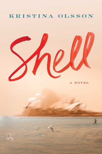 Shell: A Novel by Kristina Olsson