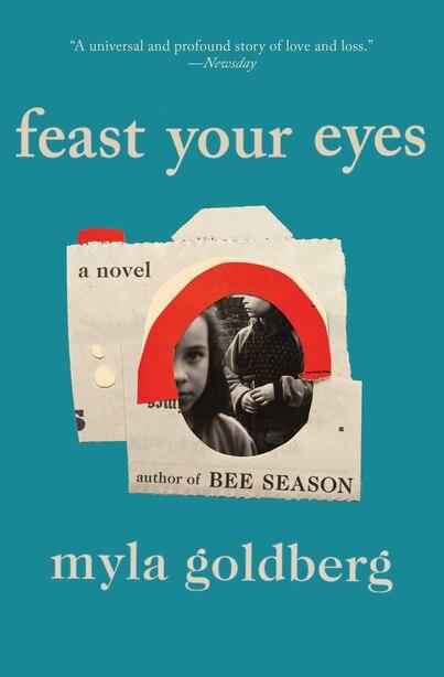 Feast Your Eyes: A Novel by Myla Goldberg