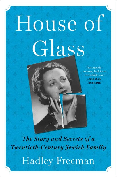 House Of Glass: The Story And Secrets Of A Twentieth-century Jewish Family by Hadley Freeman