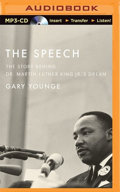 The Speech: The Story Behind Dr. Martin Luther King Jr.'s Dream by Gary Younge