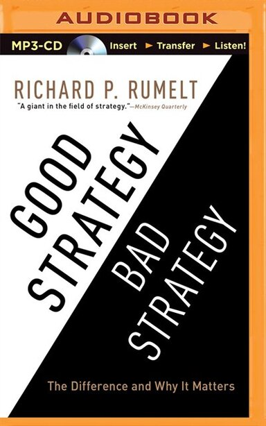 Good Strategy/bad Strategy: The Difference And Why It Matters by Richard Rumelt