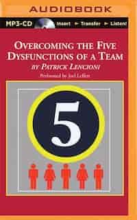 Overcoming The Five Dysfunctions Of A Team: A Field Guide For Leaders, Managers, And Facilitators by Patrick Lencioni