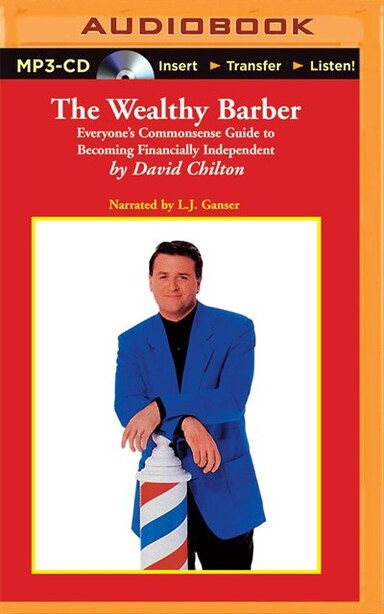 The Wealthy Barber: Everyone's Commonsense Guide To Becoming Financially Independent by David Chilton
