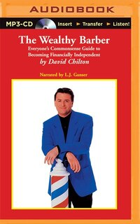 The Wealthy Barber (cd-audio) : Everyone's Commonsense Guide To Becoming Financially Independent