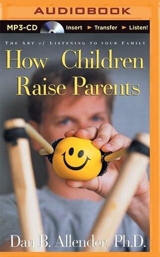 How Children Raise Parents: The Art Of Listening To Your Family by Dan Allender
