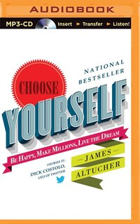 Choose Yourself!: Be Happy, Make Millions, Live The Dream
