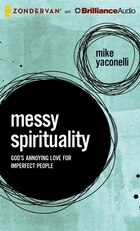 Messy Spirituality: Gods Annoying Love For Imperfect People