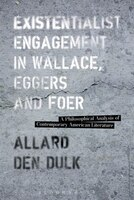 Existentialist Engagement in Wallace, Eggers and Foer: A Philosophical Analysis of Contemporary…