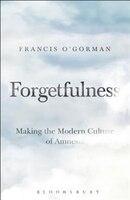 Forgetfulness: Making The Modern Culture Of Amnesia