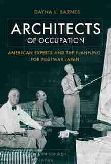 Architects of Occupation: American Experts and Planning for Postwar Japan by Dayna L. Barnes