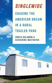 Singlewide: Chasing the American Dream in a Rural Trailer Park