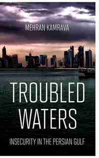 Troubled Waters: Insecurity in the Persian Gulf by Mehran Kamrava