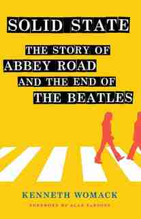Solid State: The Story of Abbey Road and the End of the Beatles by Kenneth Womack
