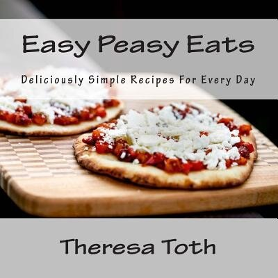 Easy Peasy Eats by Theresa Toth