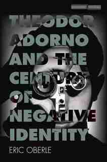 Theodor Adorno And The Century Of Negative Identity de Eric Oberle