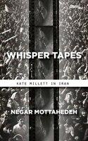 Whisper Tapes: Kate Millett In Iran