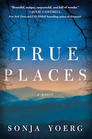 True Places: A Novel